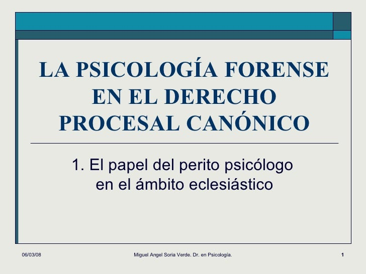 LA PSICOLOGÍA FORENSE EN EL DERECHO PROCESAL CANÓNICO 1. El papel del perito psicólogo  en el ámbito eclesiástico 02/06/09...