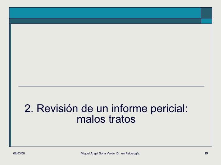 2. Revisión de un informe pericial: malos tratos 02/06/09 Miguel Angel Soria Verde. Dr. en Psicología.
