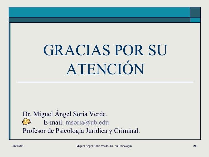 GRACIAS POR SU ATENCIÓN 02/06/09 Miguel Angel Soria Verde. Dr. en Psicología. Dr. Miguel Ángel Soria Verde. E-mail:  [emai...