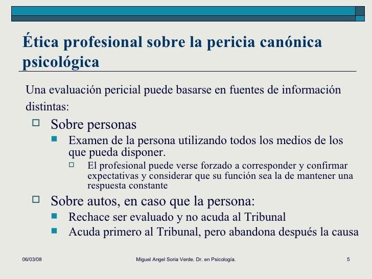 Ética profesional sobre la pericia canónica psicológica <ul><li>Sobre personas </li></ul><ul><ul><li>Examen de la persona ...
