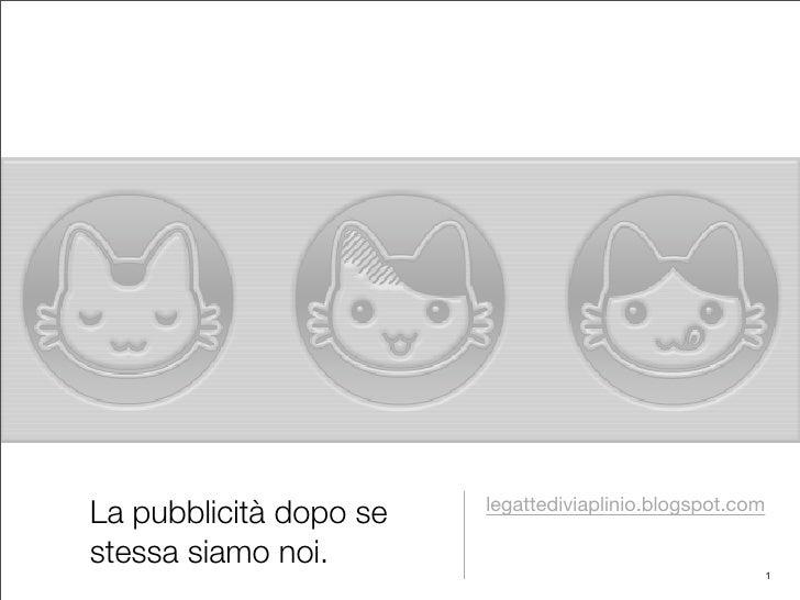 legattediviaplinio.blogspot.com La pubblicità dopo se stessa siamo noi.                                                   ...