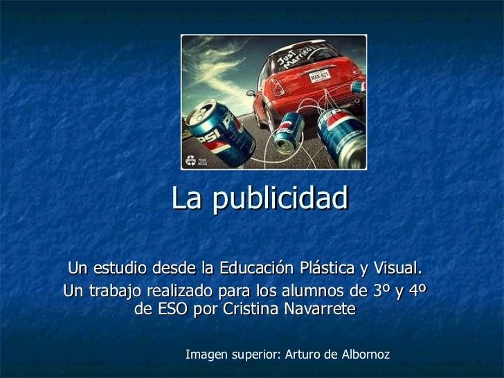 La publicidad Un estudio desde la Educación Plástica y Visual. Un trabajo realizado para los alumnos de 3º y 4º de ESO por...