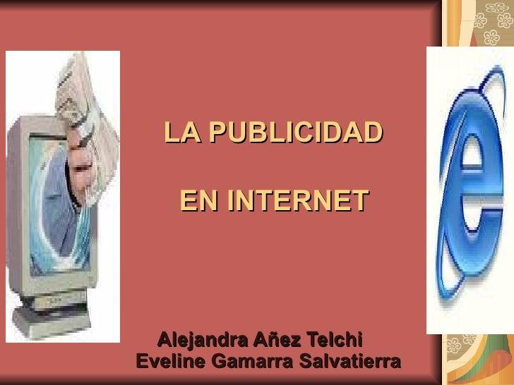 LA PUBLICIDAD    EN INTERNET Alejandra Añez Telchi    Eveline Gamarra Salvatierra