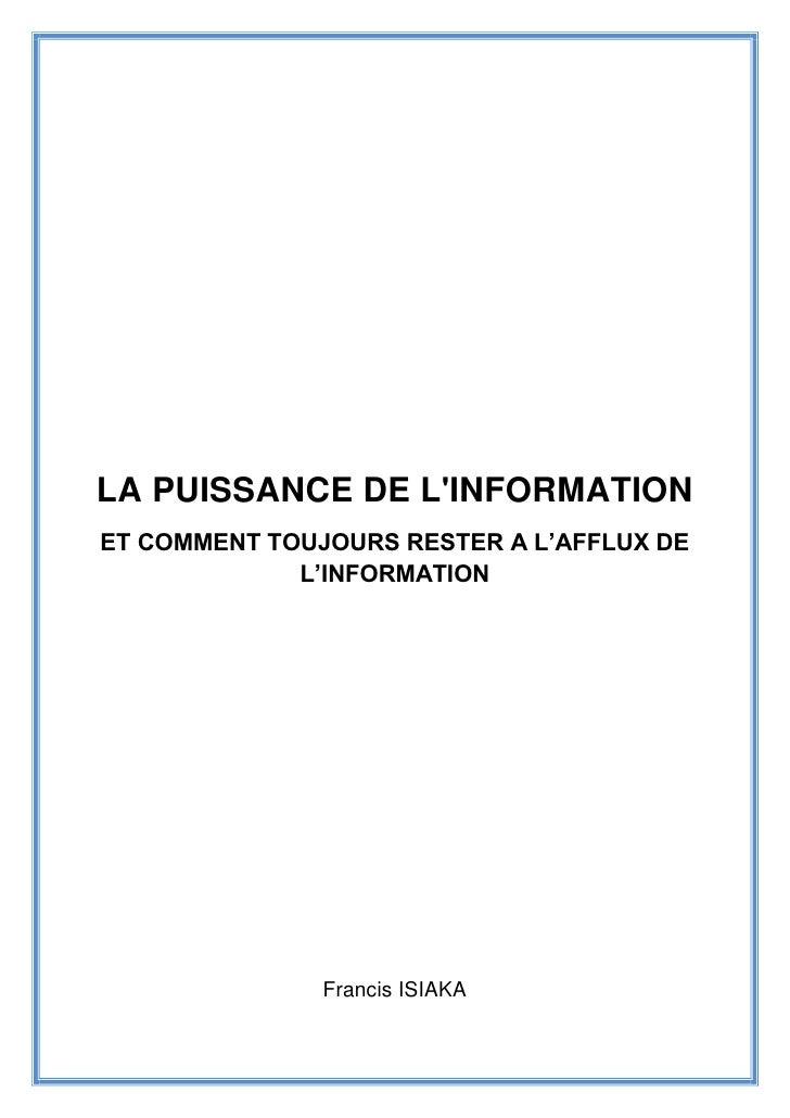 LA PUISSANCE DE LINFORMATIONET COMMENT TOUJOURS RESTER A L'AFFLUX DE             L'INFORMATION               Francis ISIAKA