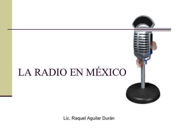 LA RADIO EN MÉXICO Lic. Raquel Aguilar Durán