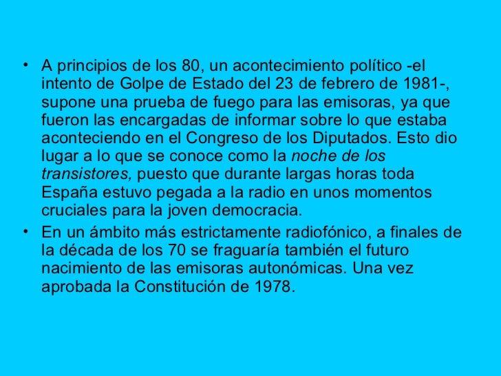 <ul><li>A principios de los 80, un acontecimiento político -el intento de Golpe de Estado del 23 de febrero de 1981-, supo...