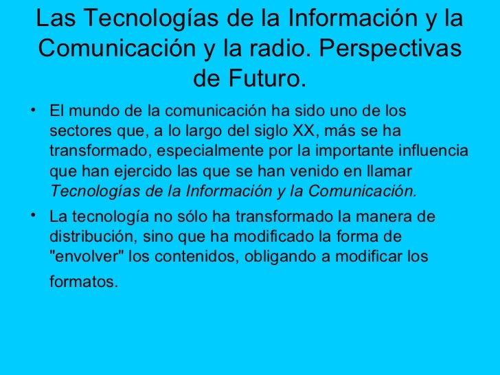 Las Tecnologías de la Información y la Comunicación y la radio. Perspectivas de Futuro. <ul><li>El mundo de la comunicació...