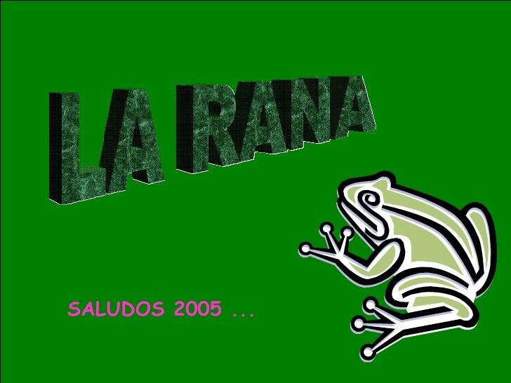 LA RANA SALUDOS 2005 ...