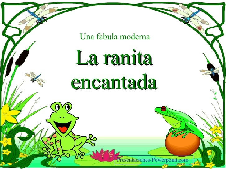 Una fabula moderna La ranita encantada Presentaciones -Powerpoint.com