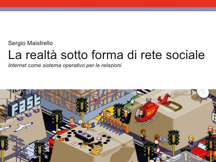 Sergio Maistrello La realtà sotto forma di rete sociale Internet come sistema operativo per le relazioni