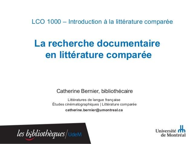La recherche documentaire en littérature comparée Catherine Bernier, bibliothécaire Littératures de langue française Étude...