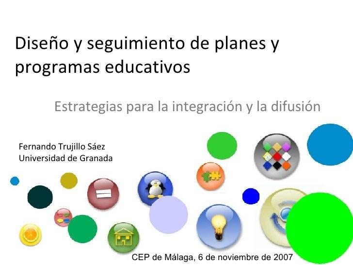 Diseño y seguimiento de planes y programas educativos Estrategias para la integración y la difusión Fernando Trujillo Sáez...