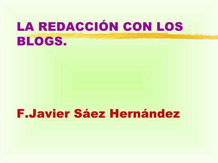 LA REDACCIÓN CON LOS BLOGS. F.Javier Sáez Hernández