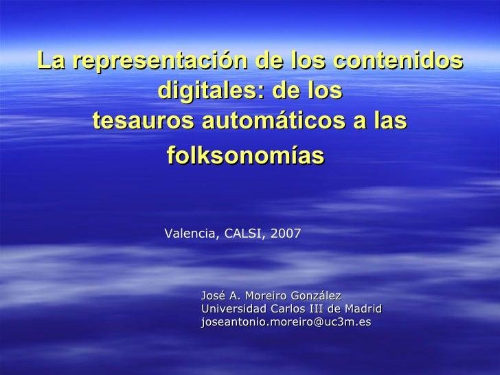 La representación de los contenidos digitales: de los tesauros automáticos a las folksonomías   <ul><ul><ul><ul><ul><li>Jo...