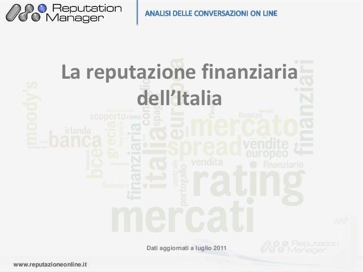 La reputazione finanziaria                       dell'Italia                           Dati aggiornati a luglio 2011www.re...