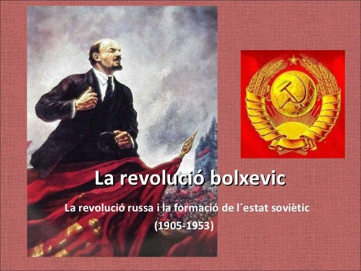 La revolució bolxevic La revolució russa i la formació de l´estat soviètic (1905-1953)