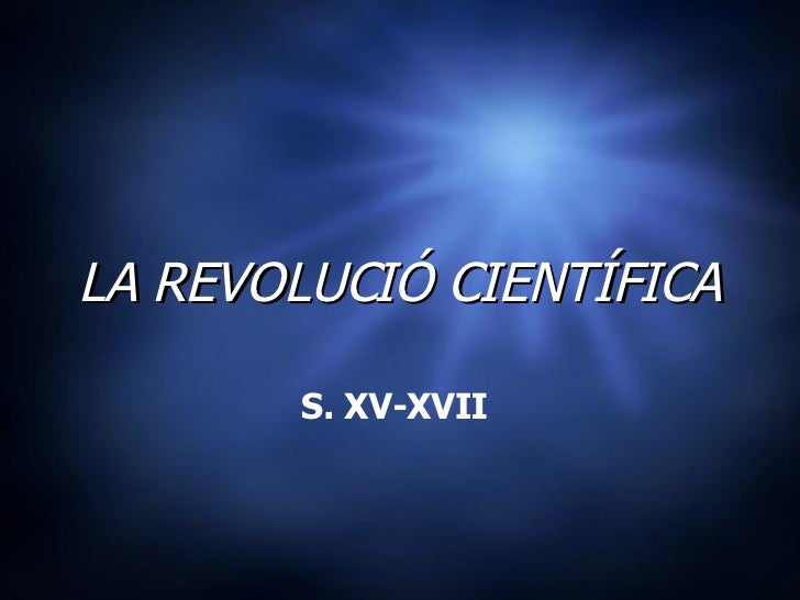 LA REVOLUCIÓ CIENTÍFICA S. XV-XVII