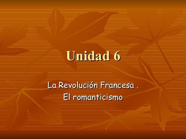 Unidad 6 La Revolución Francesa . El romanticismo