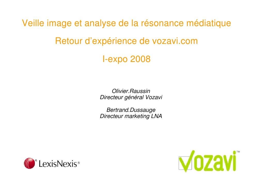 Veille image et analyse de la résonance médiatique        Retour d'expérience de vozavi.com                    I-expo 2008...