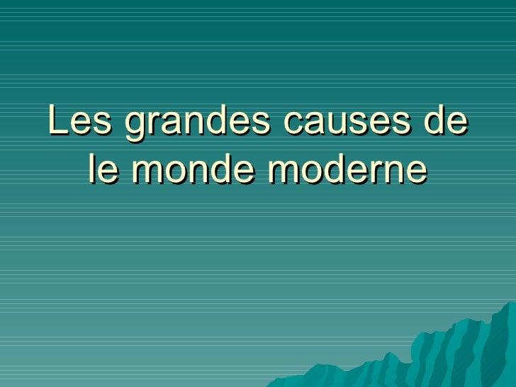 Les grandes causes de le monde moderne