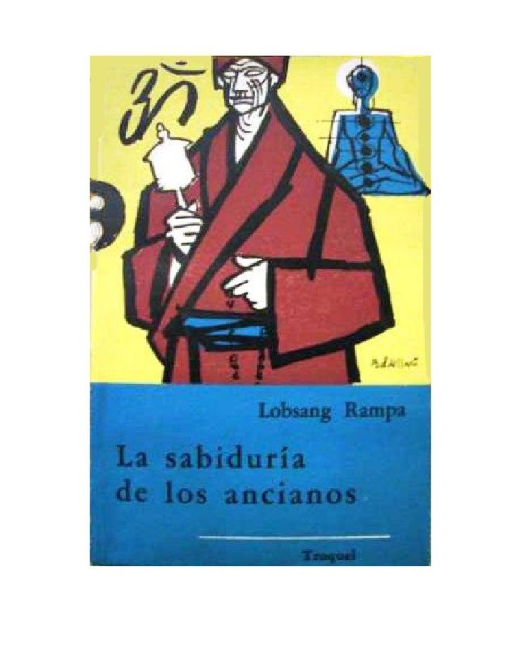 LA SABIDURÍA DE LOS ANCIANOSObras del autor:• EL TERCER OJO• EL MÉDICO DE TÍBET• EL CORDÓN DE PLATA• LA CAVERNA DE LOS ANT...