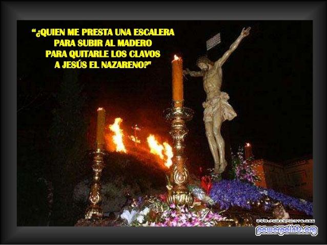 ¡OH, LA SAETA AL CANTAR     AL CRISTO DE LOS GITANOSSIEMPRE CON SANGRE EN LAS MANOS,    SIEMPRE POR DESENCLAVAR!