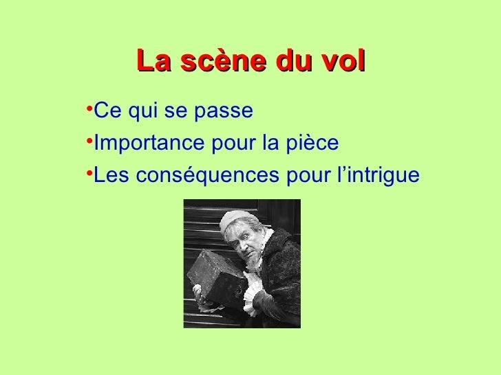 La scène du vol <ul><li>Ce qui se passe </li></ul><ul><li>Importance pour la pièce  </li></ul><ul><li>Les conséquences pou...