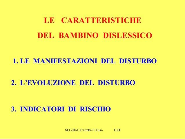 M.Lelli-L.Carretti-E.Fusi- U.O.N.P.I.A-H.S.A-Como- 1. LE MANIFESTAZIONI DEL DISTURBO 2. L'EVOLUZIONE DEL DISTURBO 3. INDIC...