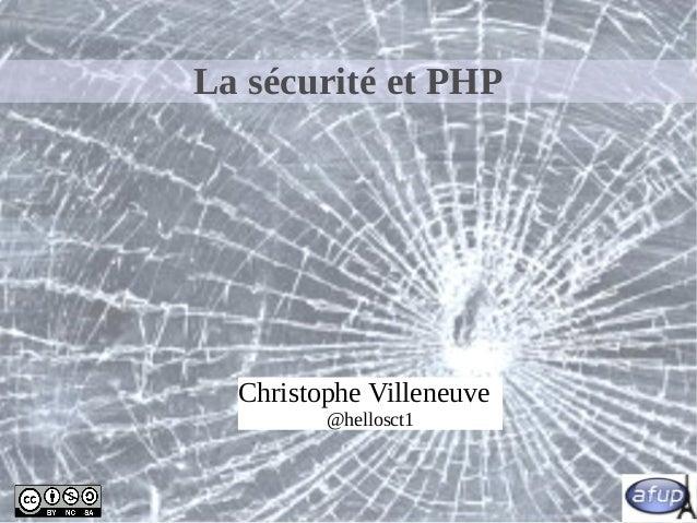 La sécurité et PHP Christophe Villeneuve @hellosct1