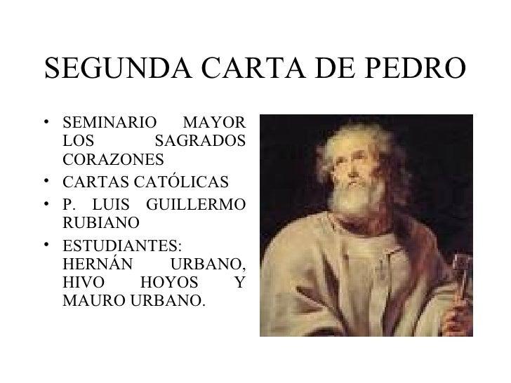 SEGUNDA CARTA DE PEDRO <ul><li>SEMINARIO MAYOR LOS SAGRADOS CORAZONES </li></ul><ul><li>CARTAS CATÓLICAS </li></ul><ul><li...