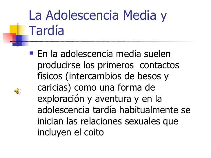 La Adolescencia Media y Tardía     En la adolescencia media suelen       producirse los primeros contactos     físicos (i...