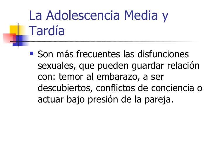 La Adolescencia Media y Tardía     Son más frecuentes las disfunciones       sexuales, que pueden guardar relación     co...