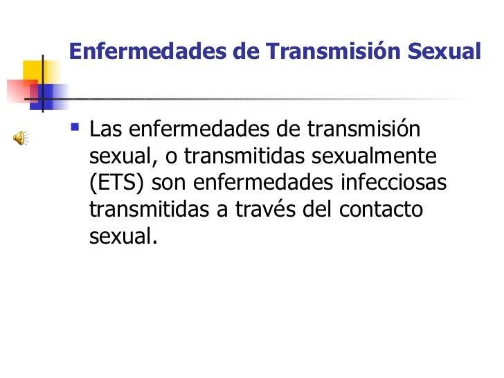 Enfermedades de Transmisión Sexual       Las enfermedades de transmisión       sexual, o transmitidas sexualmente     (ET...