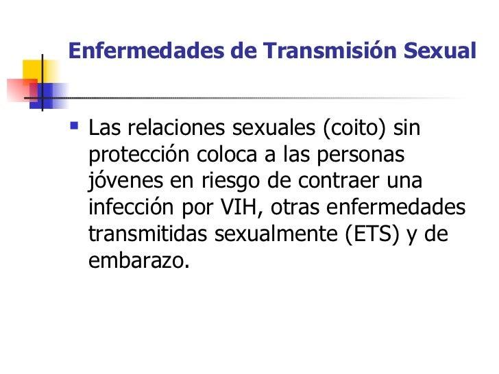 Enfermedades de Transmisión Sexual       Las relaciones sexuales (coito) sin       protección coloca a las personas     j...