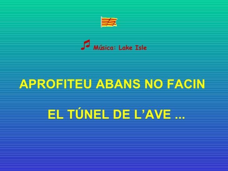 Música: Lake Isle  APROFITEU ABANS NO FACIN EL TÚNEL DE L'AVE ...