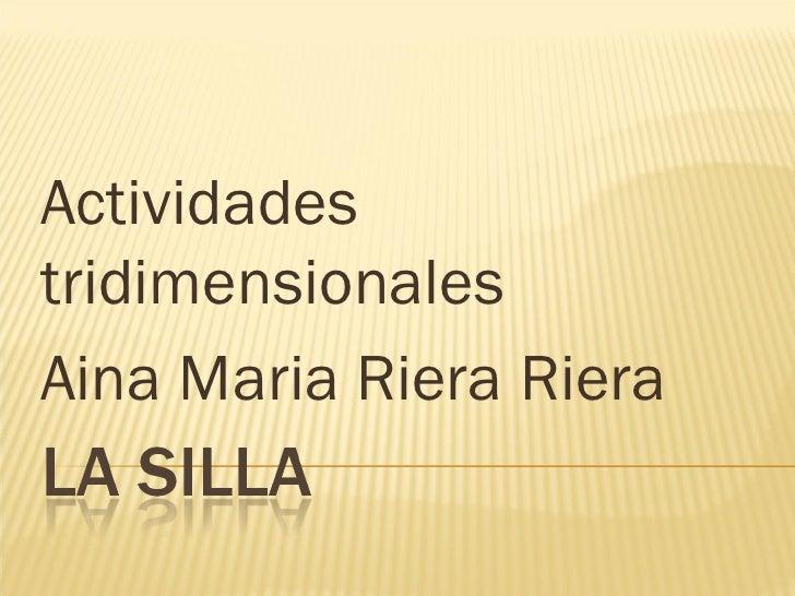 Actividades tridimensionales Aina Maria Riera Riera