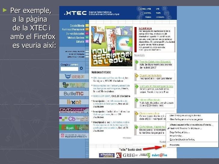 <ul><li>Per exemple,  a la pàgina  de la XTEC i  amb el Firefox  es veuria així: </li></ul>
