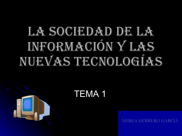 LA SOCIEDAD DE LA INFORMACIÓN Y LAS NUEVAS TECNOLOGÍAS TEMA 1 NEREA HERRERO GARCÍA