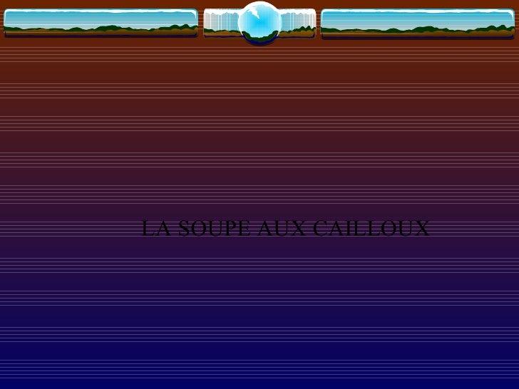LA SOUPE AUX CAILLOUX