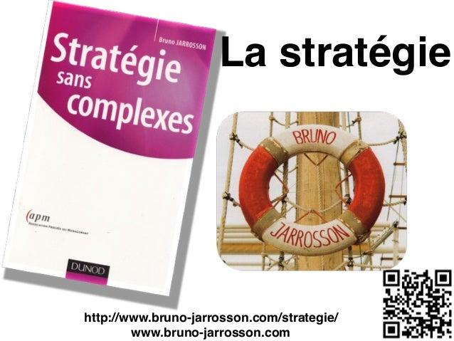 "La stratégie  http://www.bruno-jarrosson.com/strategie/"" www.bruno-jarrosson.com"