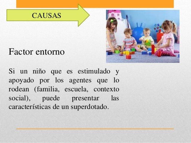 CAUSAS Factor entorno Si un niño que es estimulado y apoyado por los agentes que lo rodean (familia, escuela, contexto soc...