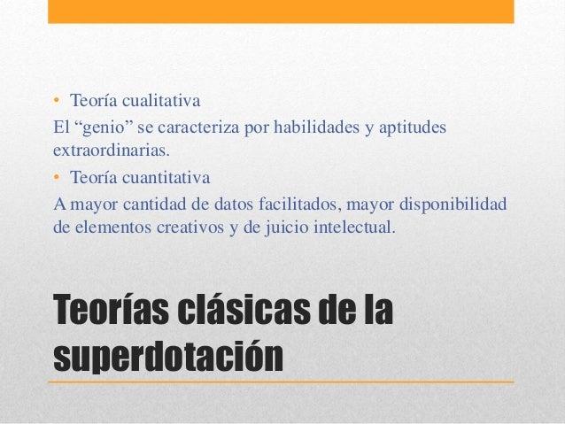 """Teorías clásicas de la superdotación • Teoría cualitativa El """"genio"""" se caracteriza por habilidades y aptitudes extraordin..."""