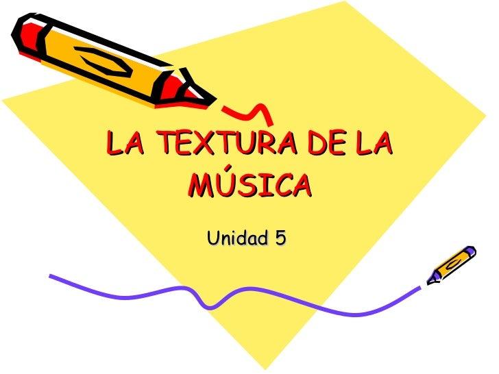 LA TEXTURA DE LA MÚSICA Unidad 5