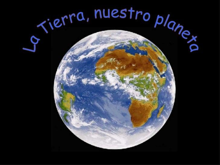 La Tierra, nuestro planeta