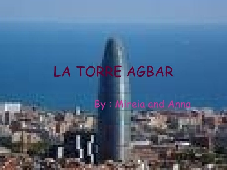 LA TORRE AGBAR By : Mireia and Anna