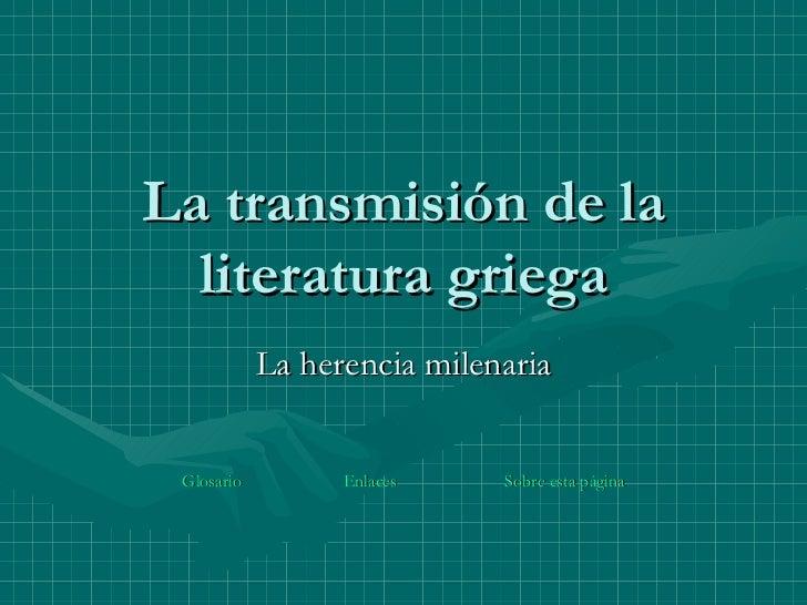 La transmisión de la literatura griega La herencia milenaria Glosario Enlaces Sobre esta página