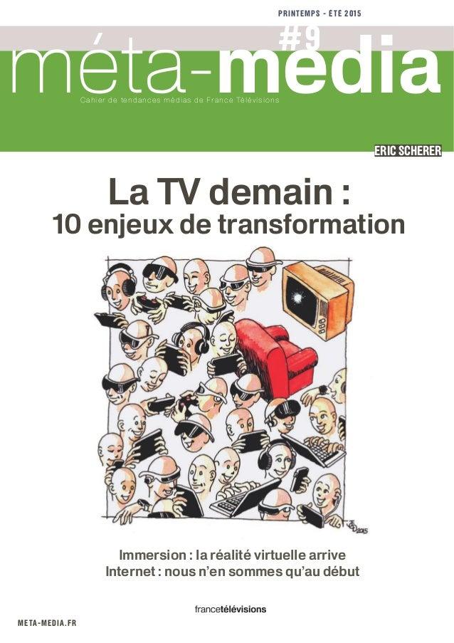 meta-media.fr Eric scherer #9 Cahier de tendances médias de France Télévisions méta-media PRINTEMPS - ÉTÉ 2015 Immersion :...