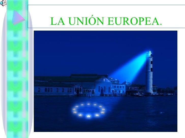 LA UNIÓN EUROPEA.