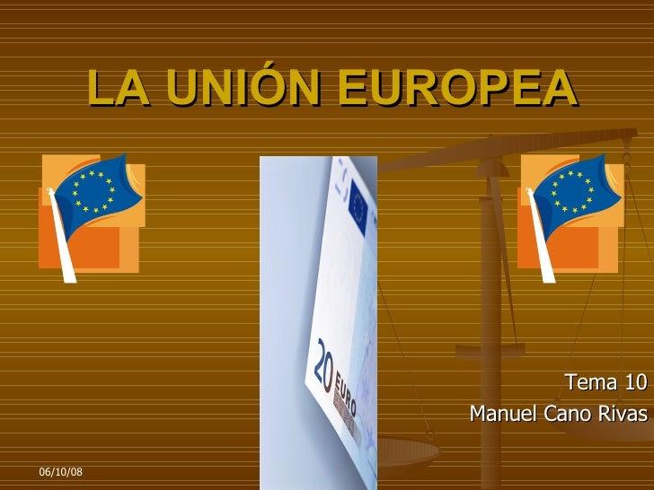 LA UNIÓN EUROPEA Tema 10 Manuel Cano Rivas