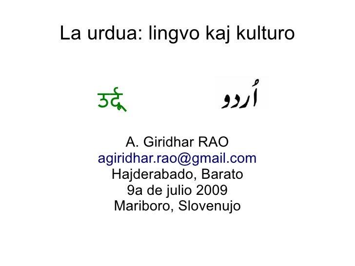 La urdua: lingvo kaj kulturo       उर          A. Giridhar RAO     agiridhar.rao@gmail.com       Hajderabado, Barato      ...